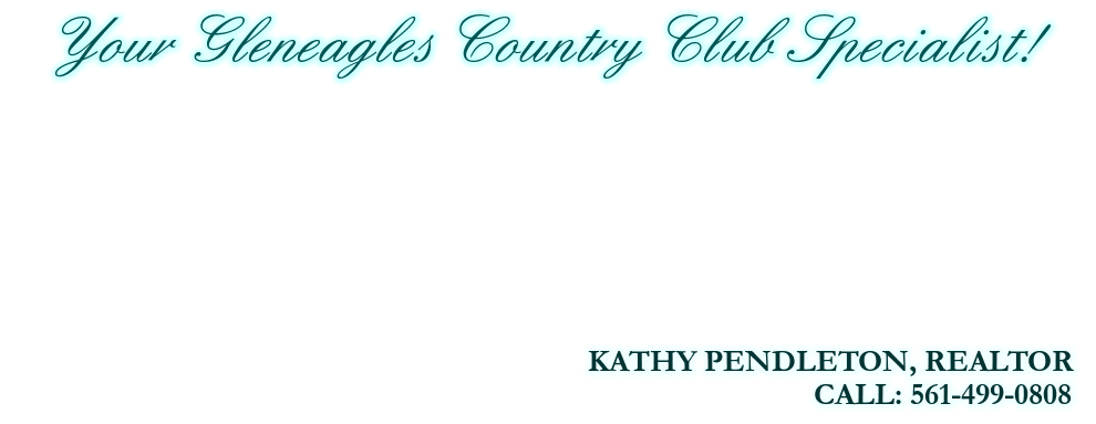Your Gleneagles Country Club Specialist!, KATHY PENDLETON, REALTOR, CALL: 561-499-0808